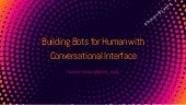 [TechWorldSummit Stockholm 2019] Building Bots for Human with Conversational Interface