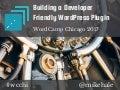Building a developer friendly plugin - WordCamp Chicago 2017