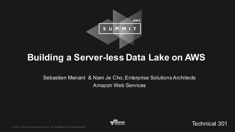 building a server less data lake on aws technical 301