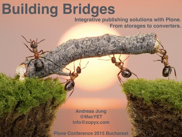 Building bridges   - Plone Conference 2015 Bucharest