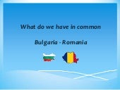Bulgaria, Romania   what we have in common
