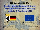 Burton Lee - Session #2 - Berlin Mobile Banking Unicorns & GDPR Update - Stanford Engineering - 14 Jan 2019