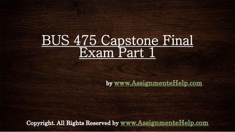 week 5 bus 475 final exam Bus 475 week 5 peer review analysis share drafts of the business model and strategic plan,  it counts towards the final examination marks,.
