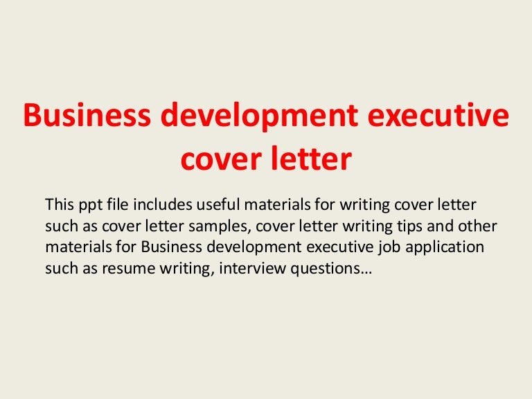 businessdevelopmentexecutivecoverletter 140221191543 phpapp01 thumbnail 4jpgcb1393010167 - Cover Letter Writing Tips