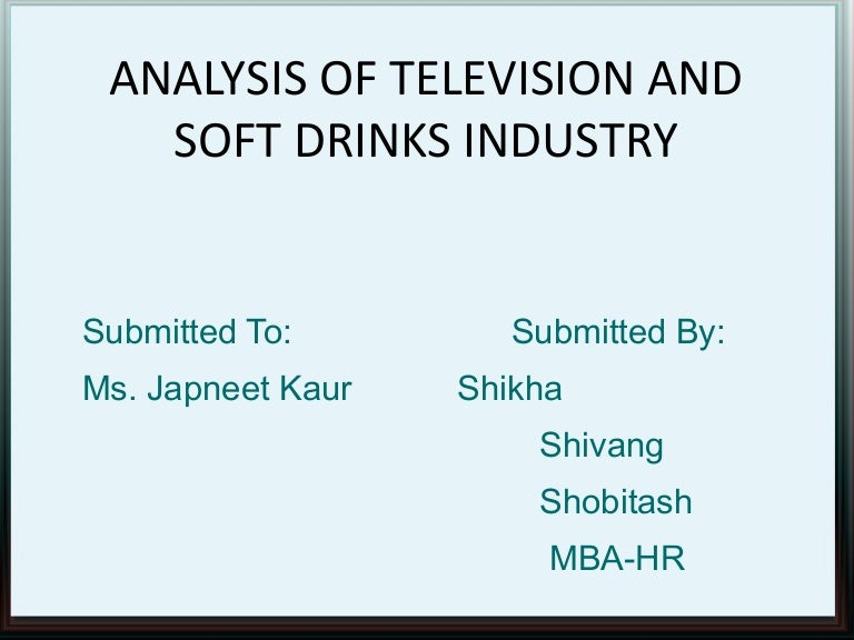 industry analysis soft drinks The soft drink industry works, outlining the steps involved in producing, distributing, and marketing soft drinks and exploring how the industry has responded to recent efforts to impose taxes on sugar-sweetened beverages.