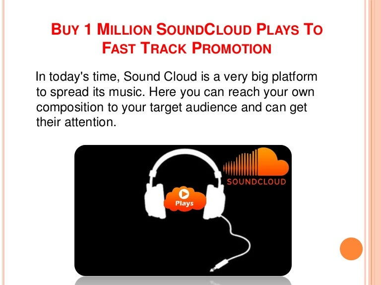 Buy 1 Million SoundCloud Plays To Fast Track Promotion