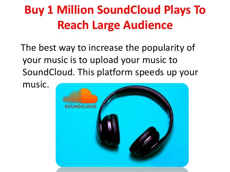 Buy 1 Million SoundCloud Plays To Reach Large Audience
