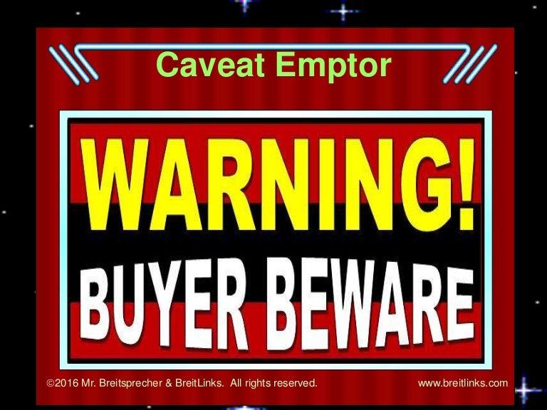 Caveat Emptor: Warning! Buyer Beware