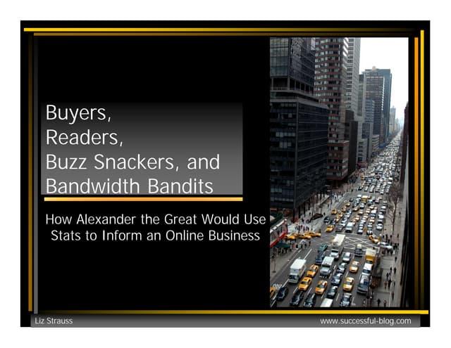 Buyers Readers Buzz Snackers Bandwidth Bandits By Liz Strauss