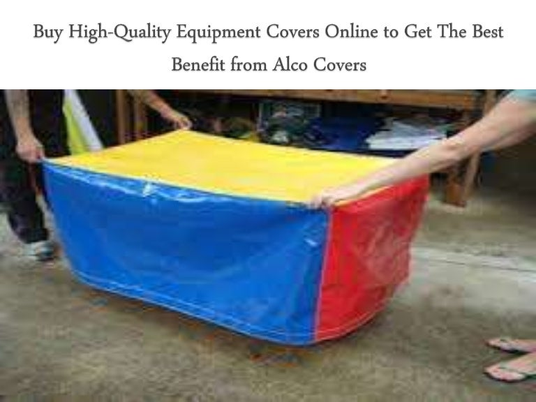 Buy High Quality Equipment Covers Online To Get The Best Benefit From