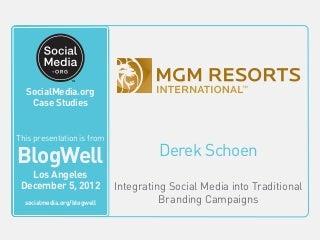BlogWell Los Angeles Social Media Case Study: MGM Resorts, presented by Derek Schoen