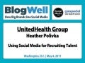 BlogWell DC Social Media Case Study: UnitedHealth Group, presented by Heather Polivka