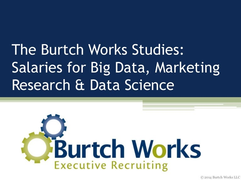 Burtch Works Studies: Salaries for Big Data, Marketing Research & Dat…