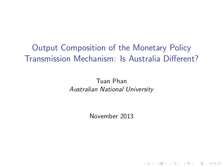 literature review monetary policy transmission mechanism The transmission mechanisms of monetary policy may be defined as the channels, not mutually exclusive, through which the evolution the economic literature has identified the existence of at least four different mechanisms through which monetary policy is able to influence the price level and the.
