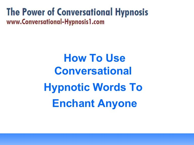 How To Conversational Hypnotic Words To Enchant Anyone