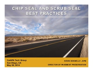 Chip Seal and Scrub Seal Best Practices May 28, 2014