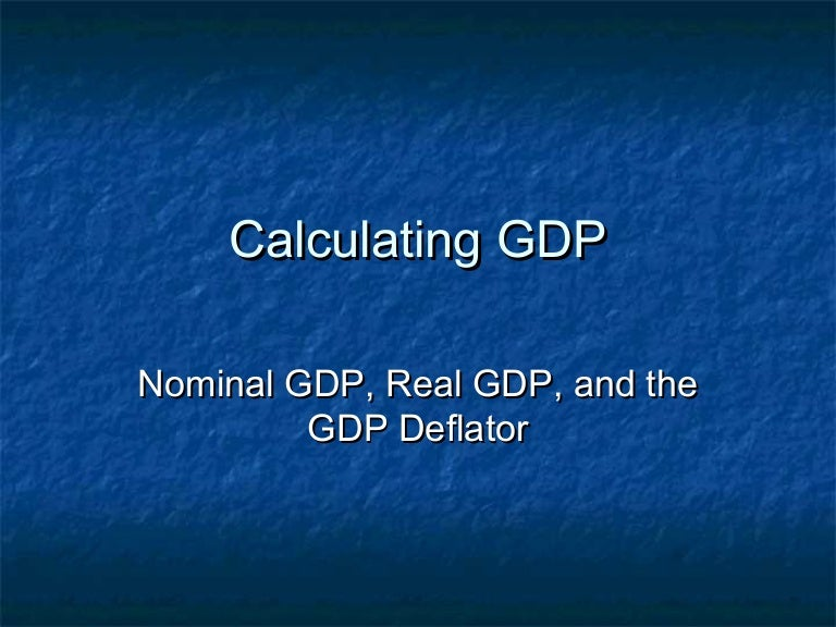 how to calculate nominal gdp real gdp and the gdp deflator