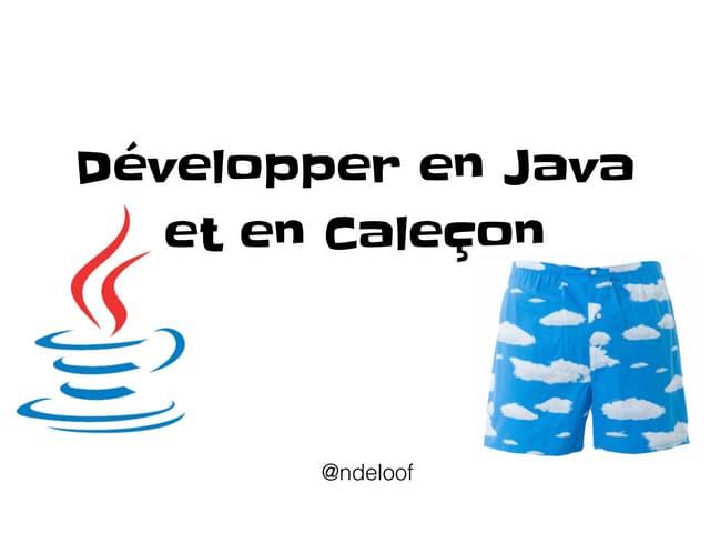 Développer en Java et en Caleçon
