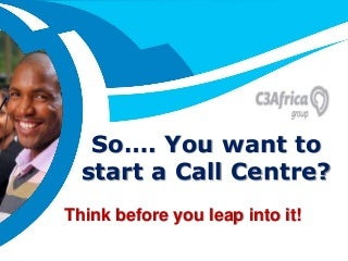 So…. You want to start a Call Centre?