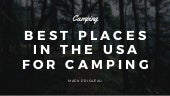 Best Places in the USA For Camping