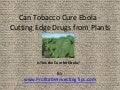 Can Tobacco Cure Ebola - Cutting Edge Drugs