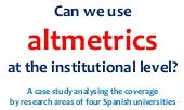 Can we use altmetrics at the institutional level? A case study analysing the coverage by research areas of four Spanish universities