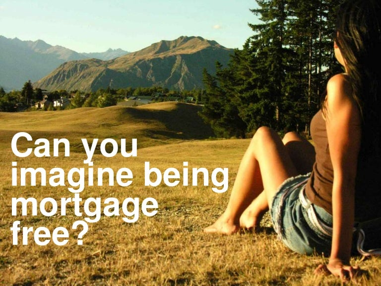 Can You Imagine Being Mortgage Free Seven Tips To Knock Years Off Yo