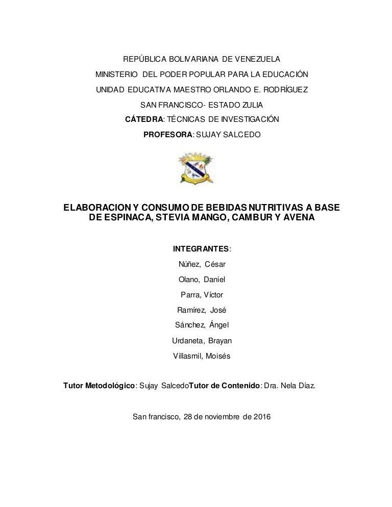 Resultado de imagen para ELABORACION Y CONSUMO DE BEBIDAS NUTRITIVAS A BASE DE ESPINACA, STEVIA MANGO, CAMBUR Y AVENA INTEGRANTES: Núñez, César Olano, Daniel Parra, Víctor Ramírez, José Sánchez, Ángel Urdaneta, Brayan Villasmil, Moisés Tutor Metodológico: Sujay SalcedoTutor de Contenido: Dra. Nela Díaz. San francisco, 28 de noviembre de 2016