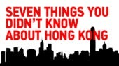 Seven Things You Didn't Know About Hong Kong