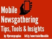 Jeremy Caplan - Mobile Newsgathering:  Better Reporting with a Smartphone presentation