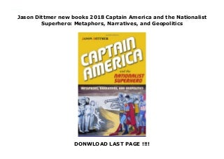Jason Dittmer new books 2018 Captain America and the Nationalist Superhero: Metaphors, Narratives, and Geopolitics