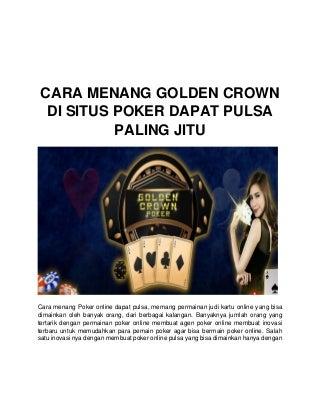 Cara menang golden crown di situs poker dapat pulsa paling jitu
