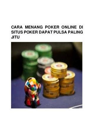 Cara menang poker online di situs poker dapat pulsa paling jitu
