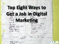 Top 8 Ways to Get a Job in Digital Marketing, Plus 3 Industry Trends to Watch