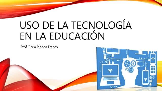 Carla Pineda Uso de la tecnología en la educación