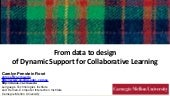 Carolyn Rosé - WESST - From Data to Design of Dynamic Support for Collaborative Learning