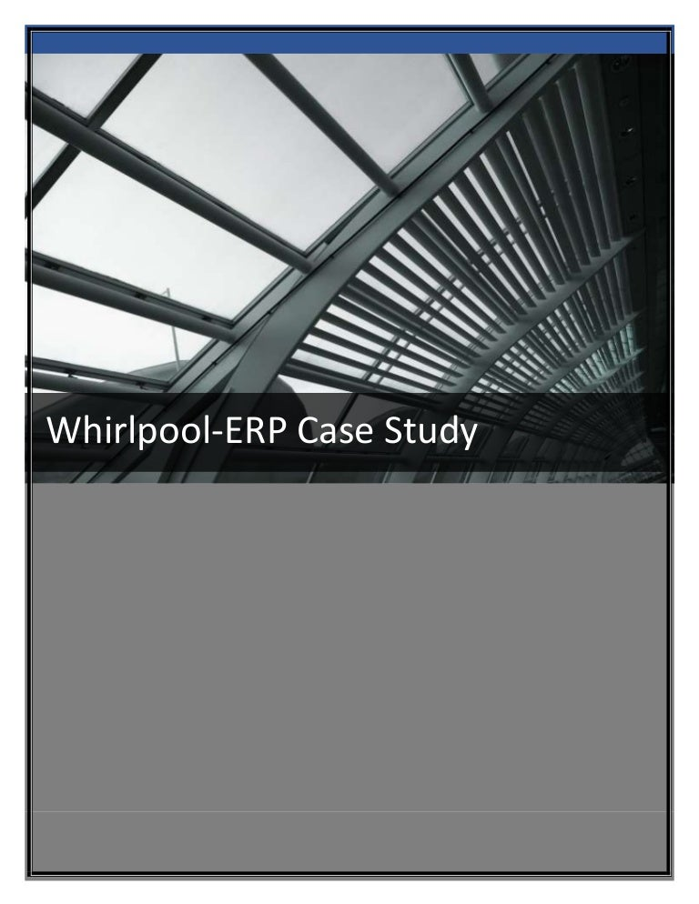 whirlpool europe erp implementation Use of erp's consultants, selecting the right team work, clear goals, focus and scope, utilizing project management to manage the implementation, project champion, change.