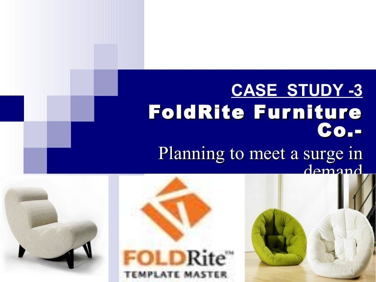 foldrite furniture Supply chain management,assignment help,essay help,bull recommend an aggregate plan for meeting production requirements over the next six months to martin kelsey to cope with the short term surge in d.
