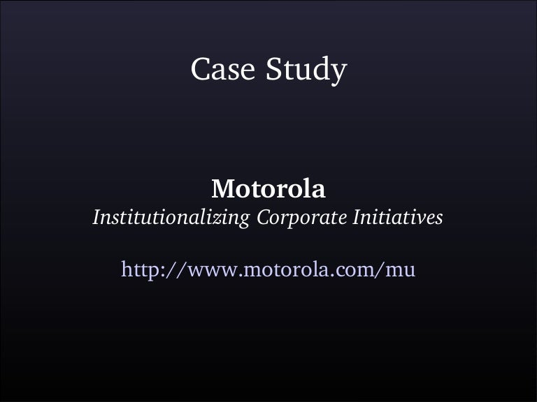 employee training and development at motorola case study The result is that local training is the largest component of nestlé's people development activities worldwide and a substantial majority of the company's 240000 employees receive training every year.