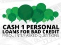 CASH 1 Personal Loans For Bad Credit Frequently Asked Questions