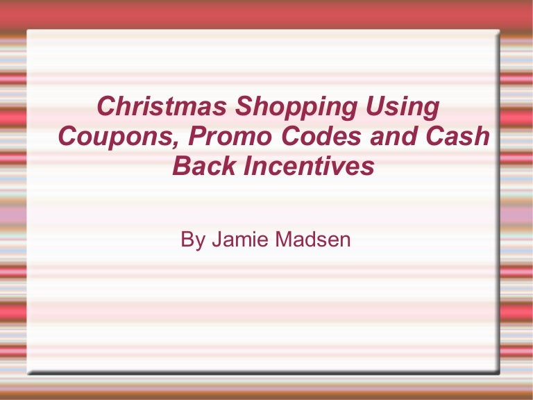 Christmas Shopping Using Coupons Promo Codes And Cash Back Incentives