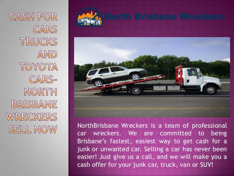 Cash For Cars Trucks And Toyota Cars North Brisbane Wreckers Sell Now