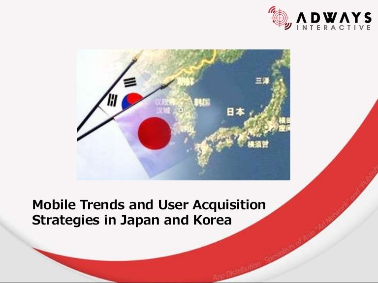 Asia Expansion: Mobile trends and User Acquisition strategies in Japa…