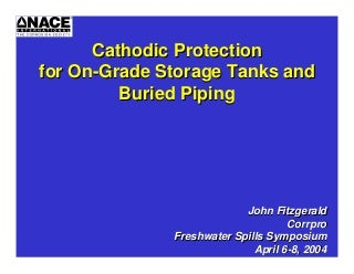 Cathodic Protection for on grade Storage Tanks and buried piping