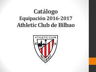 Catálogo equipación 2016 2017 Athletic Club de Bilbao