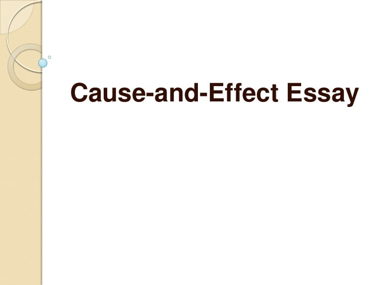 cause-and-effect essays should always be organized Essays & papers cause and effect topics essay  besides, it teaches us there is always a choice in life and this is you to decide how to act every person creates his life via life choices thus, a cause and effect essay should be organized in accordance with this paper type.