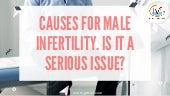 Causes for male infertility. is it a serious issue ?