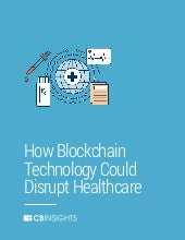 CB insights: How Blockchain Technology Could Disrupt Healthcare