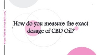How do you measure the exact dosage of CBD oil?