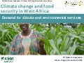 Climate change and food security in West Africa: Demand for climate and environmental services.